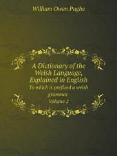 A Dictionary of the Welsh Language, Explained in English: Volume 1