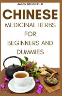 Chinese Medicinal Herbs for Beginners and Dummies