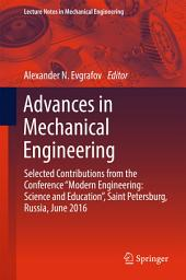 """Advances in Mechanical Engineering: Selected Contributions from the Conference """"Modern Engineering: Science and Education"""", Saint Petersburg, Russia, June 2016"""
