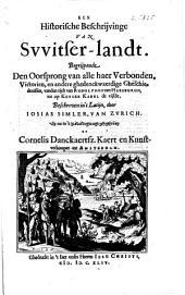 Een historische beschrijvinge van Svvitser-landt. Begrijpende den oorsprong van alle haer verbonden, victorien, [...] vanden tijdt van Rudolphus van Habsburgh, tot op keyser Karel de vijfde