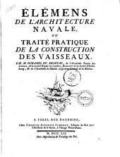 Elemens de l'architecture navale, ou Traite pratique de la construction des vaisseaux, par M. Duhamel du Monceau ..