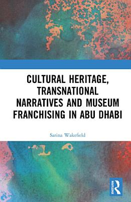 Cultural Heritage  Transnational Narratives and Museum Franchising in Abu Dhabi PDF