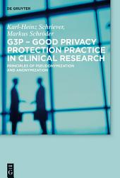 G3P - Good Privacy Protection Practice in Clinical Research: Principles of Pseudonymization and Anonymization