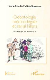 Odontologie médico-légale et serial killers: La dent qui en savait trop