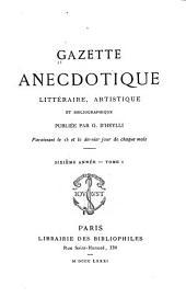 Gazette anecdotique, littéraire, artistique et bibliographique...: Volume1;Volume6;Volume11
