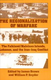 The Regionalization of Warfare: The Falkland/Malvinas Islands, Lebanon, and the Iran-Iraq Conflict