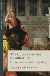 The Culture Of The Incarnation Essays In Catholic Theology Book PDF
