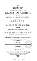 An essay towards an unfolding the glory of Christ, sermons. [With] Sermons of doctrinal, experimental and practical subjects