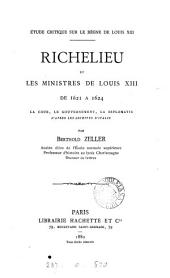 Étude critique sur le règne de Louis xiii. Richelieu et les ministres de Louis xiii de 1621 à 1624