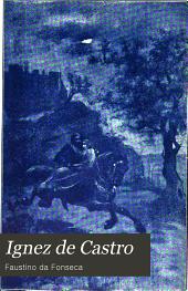 Ignez de Castro: romance historico, Volumes 1-2