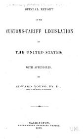 Special Report on the Customs-tariff Legislation of the United States with Appendixes