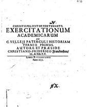 Exercitationum academicarum ad C. Velleii Paterculi Historiam ternio ...