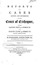 Reports of cases argued and determined in the Court of exchequer: from Easter term 32 George III. to [Trinity term 37 George III.] ... both inclusive. [1792-1797], Volume 1