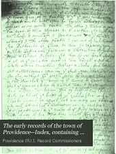 The early records of the town of Providence--Index, containing also a summary of the contents of the volumes and an appendix of documented research data to date on Providence and other early seventeenth century Rhode Island families