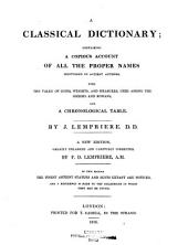 A Classical Dictionary: Containing a Copious Account of All the Proper Names Mentioned in Ancient Authors, with the Value of Coins, Weights, and Measures, Used Among the Greeks and Romans, and a Chronological Table