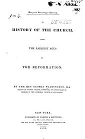 A History of the Church: From the Earliest Ages to the Reformation