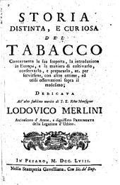 Storia distinta e curisoa del tabacco: concernente la sua scoperta, la introduzione in Europa, e la maniera de coltivarlo, conservarlo, e prepararlo, ec. per servirsene, con altre ottime, ed utili osservazioni sopra il medesimo