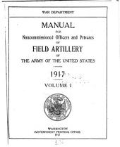 Manual for Noncommissioned Officers and Privates of Field Artillery of the Army of the United States 1917: Volume 1