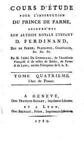 Cours d'étude pour l'instruction du prince de Parme, aujourd' hui S. A. R. l'Infant D. Ferdinand, duc de Parme, Plaisance, Guastalle, etc: ¬L'Art de Penser. 4