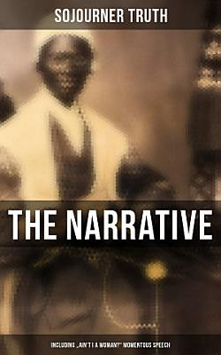 The Narrative of Sojourner Truth  Including  Ain t I a Woman   Momentous Speech