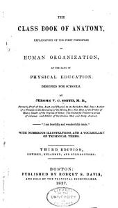 The Class Book of Anatomy: Explanatory of the First Principles of Human Organization, as the Basis of Physical Education