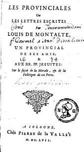 Les Provinciales ou les lettres escrites par Louis de Montalte à un provincial de ses amis et aux RR.PP. Jésuites sur le sujet de la morale et de la politique de ces Pères