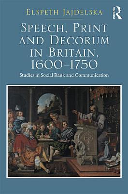 Speech  Print and Decorum in Britain  1600  1750