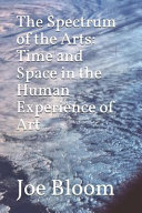 The Spectrum of the Arts  Time and Space in the Human Experience of Art PDF