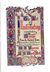 The art of illuminating as practised in Europe from the earliest times: Illustrated by borders initial letters and alphabets selected & chromolithographed by W. R. Tymms. With an Essay and instructions by M. D. Wyatt Archt