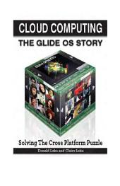 Cloud Computing -- the Glide OS Story: Solving the Cross Platform Puzzle