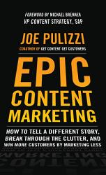 Epic Content Marketing  How to Tell a Different Story  Break Through the Clutter  and Win More Customers by Marketing Less PDF