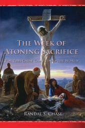 The Week of Atoning Sacrifice:: ?For This Purpose Came I Into the World?