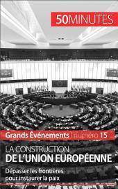 La construction de l'Union européenne: Dépasser les frontières pour instaurer la paix