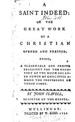 A Saint Indeed Or The Great Work Of A Christian Opened And Pressed Etc Book PDF