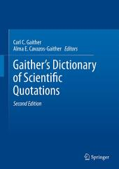 Gaither's Dictionary of Scientific Quotations: A Collection of Approximately 27,000 Quotations Pertaining to Archaeology, Architecture, Astronomy, Biology, Botany, Chemistry, Cosmology, Darwinism, Engineering, Geology, Mathematics, Medicine, Nature, Nursing, Paleontology, Philosophy, Physics, Probability, Science, Statistics, Technology, Theory, Universe, and Zoology, Edition 2