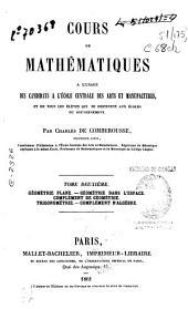 Cours de Mathematiques: Géométrie plane.Géométrie dans l'espace. Complément de Géométrie. Trigonométrie. Complément d'algébre, Volume 2
