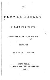 The Flower Basket: A Tale for Youth from the German of Schmid