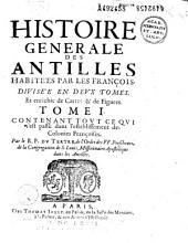 Histoire generale des Antilles habitées par les François... Par le R. P. Du Tertre,...