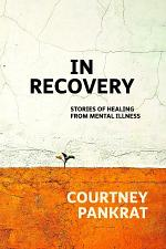 In Recovery: Stories of healing from mental illness