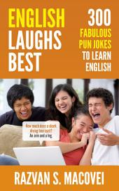 ENGLISH LAUGHS BEST: 300 FABULOUS PUN JOKES TO LEARN ENGLISH