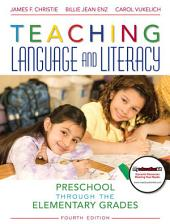 Teaching Language and Literacy: Preschool Through the Elementary Grades, Edition 4