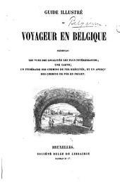 Guide illustré du voyageur en Belgique, présentant les vues des localités les plus intéressantes, etc