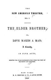 The elder brother: or, Love makes a man: a comedy