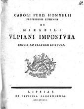 Caroli Ferd. Hommelii ... De mirabili Ulpiani impostura brevis ad fratrem epistola
