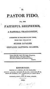 Il Pastor Fido: Or, The Faithful Shepherd : a Pastoral Tragi-comedy : Attempted in English Blank Verse from the Italian of Signor Cavalier Giovanni Battista Guarini ...