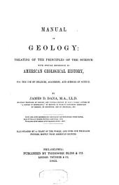Manual of Geology: Treating of the Principles of the Science, with Special Reference to American Geological History, for the Use of Colleges, Academies, and Schools of Science