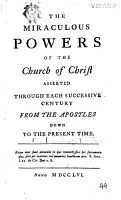 The Miraculous Powers of the Church of Christ Asserted Through Each Successive Century from the Apostles Down to the Present Time   By William Walton  Episcopus Trachonensis   PDF