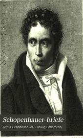 Schopenhauer-Briefe: Sammlung meist ungedruckter oder schwer zugänglicher Briefer von, an und üder Schopenhauer ; mit Anmerkungen und biographischen Analekten