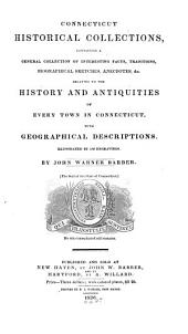 Connecticut Historical Collections: Containing a General Collection of Interesting Facts, Traditions, Biographical Sketches, Anecdotes, &c., Relating to the History and Antiquities of Every Town in Connecticut, with Geographical Descriptions