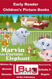 Marvin the Curious Elephant - Early Reader - Children's Picture Books